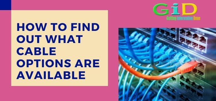 How to find out what cable options are available