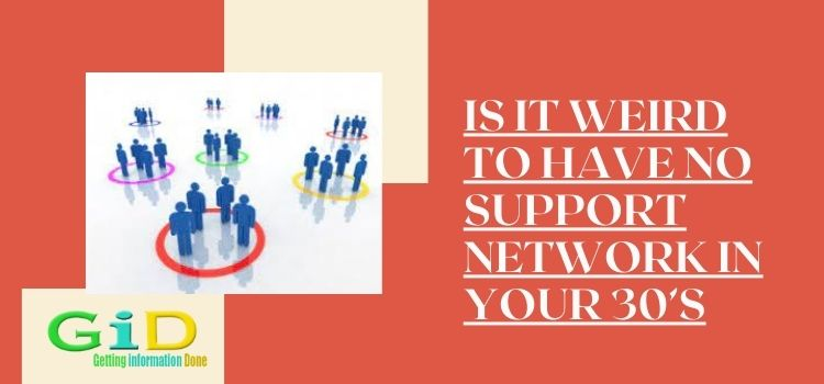 Is it weird to have no support network in your 30's