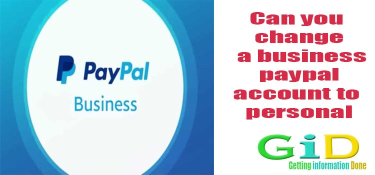 Can you change a business paypal account to personal