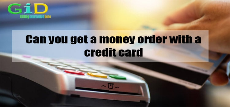 Can you get a money order with a credit card