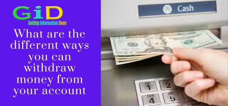 What are the different ways you can withdraw money from your account