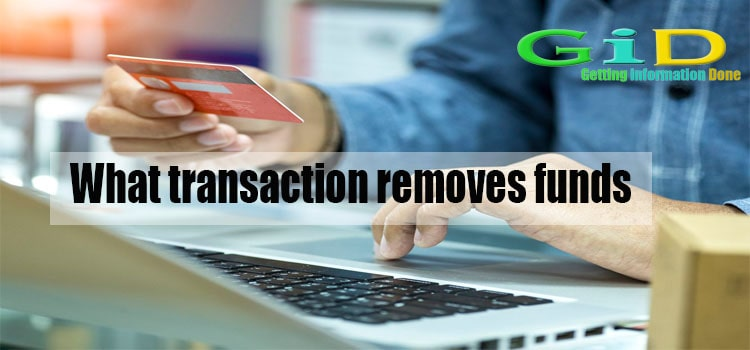 What transaction removes funds from your account
