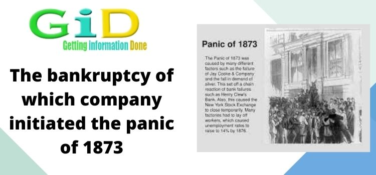 The bankruptcy of which company initiated the panic of 1873