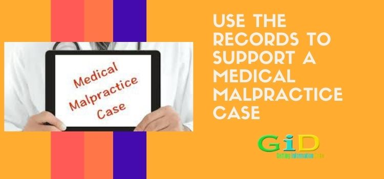 Use the records to support a medical malpractice case