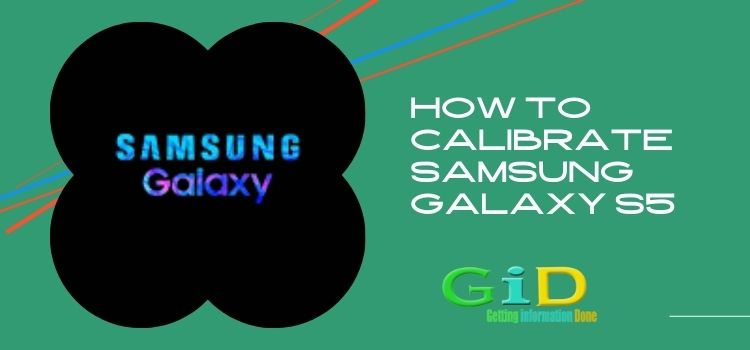 How To Calibrate Samsung Galaxy s5