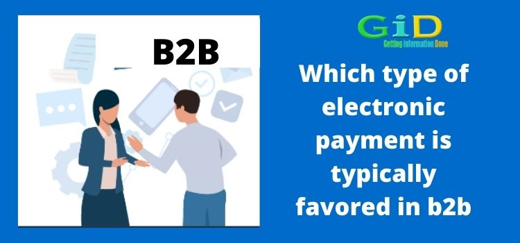 Which type of electronic payment is typically favored in b2b
