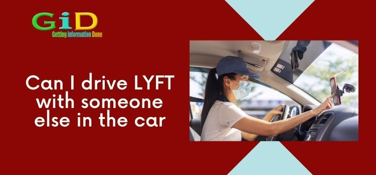 Can I drive LYFT with someone else in the car