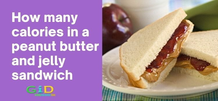 How many calories in a peanut butter and jelly sandwich