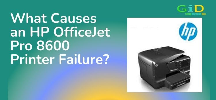 What Causes an HP OfficeJet Pro 8600 Printer Failure