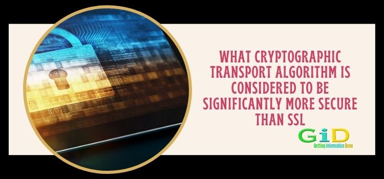 What cryptographic transport algorithm is considered to be significantly more secure than ssl