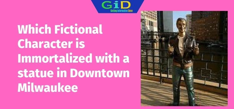 Which Fictional Character is Immortalized with a statue in Downtown Milwaukee