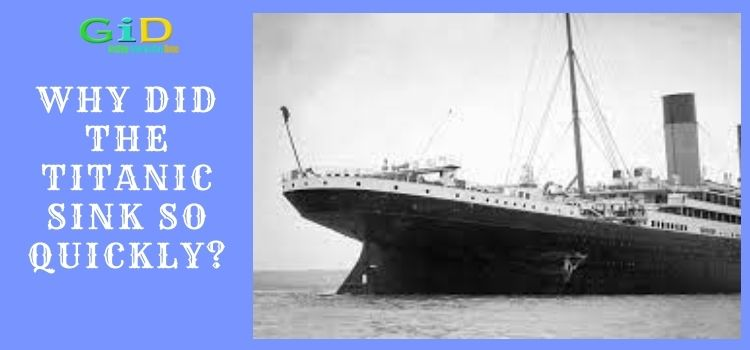 Why did the Titanic sink so quickly
