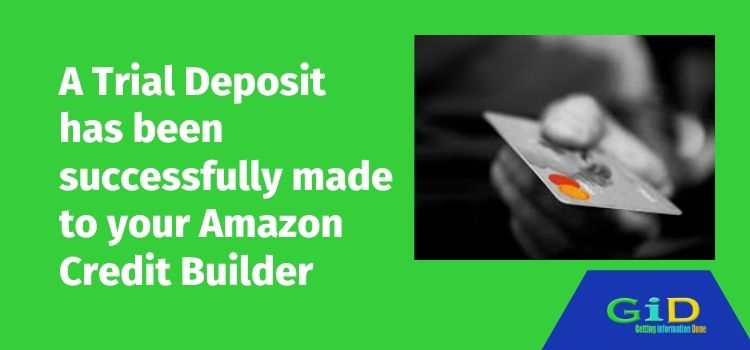 A Trial Deposit has been successfully made to your Amazon Credit Builder