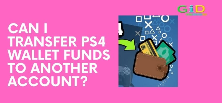 Can I transfer PS4 wallet funds to another account